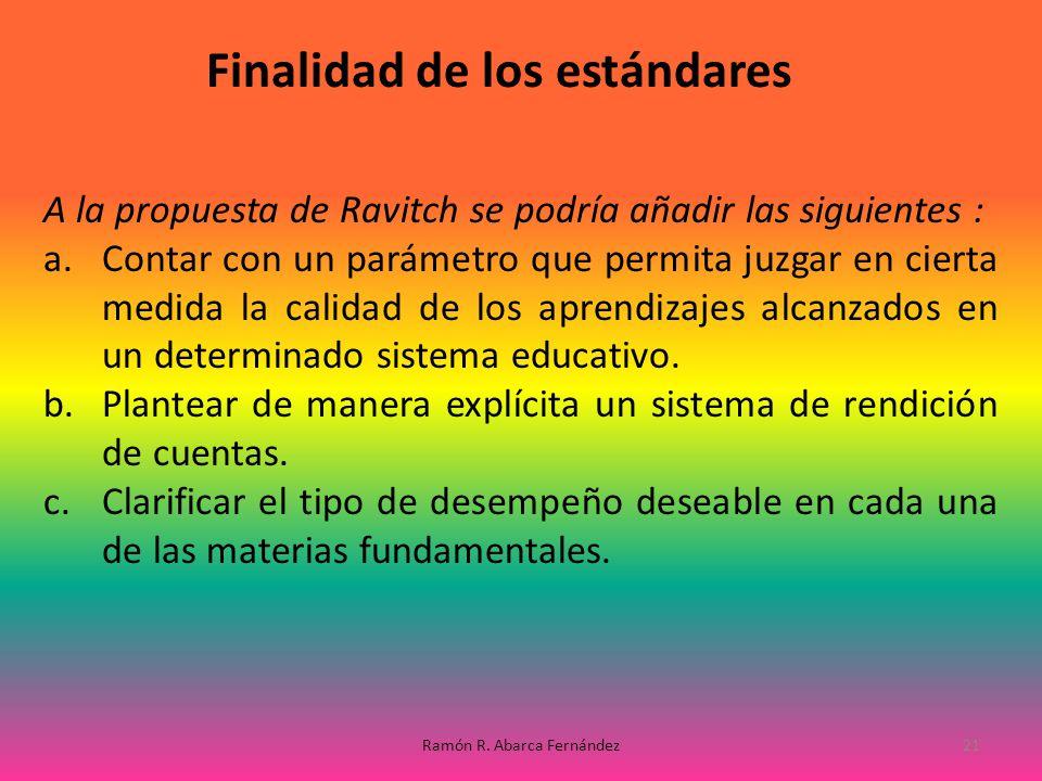 A la propuesta de Ravitch se podría añadir las siguientes : a.Contar con un parámetro que permita juzgar en cierta medida la calidad de los aprendizaj
