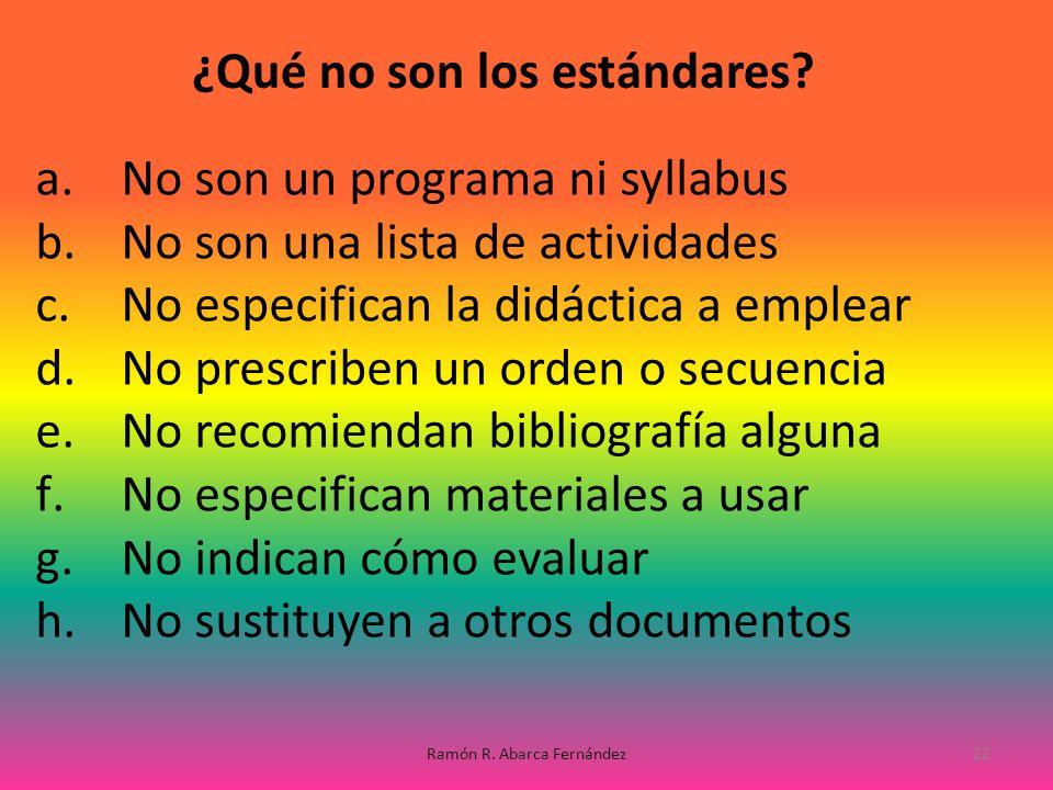 a.No son un programa ni syllabus b.No son una lista de actividades c.No especifican la didáctica a emplear d.No prescriben un orden o secuencia e.No r