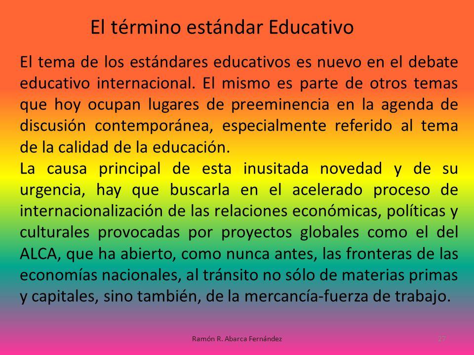 El tema de los estándares educativos es nuevo en el debate educativo internacional. El mismo es parte de otros temas que hoy ocupan lugares de preemin