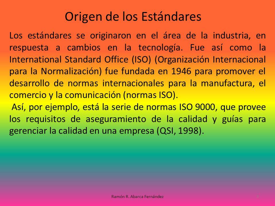 Los estándares se originaron en el área de la industria, en respuesta a cambios en la tecnología. Fue así como la International Standard Office (ISO)