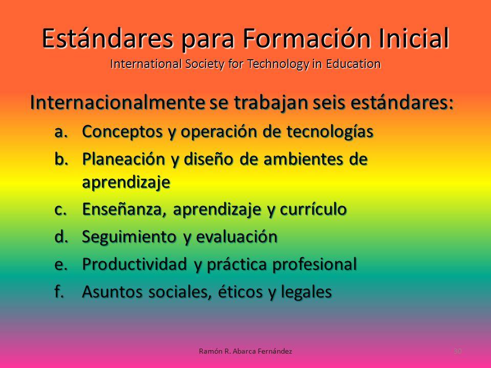 Estándares para Formación Inicial International Society for Technology in Education Internacionalmente se trabajan seis estándares: a.C onceptos y ope