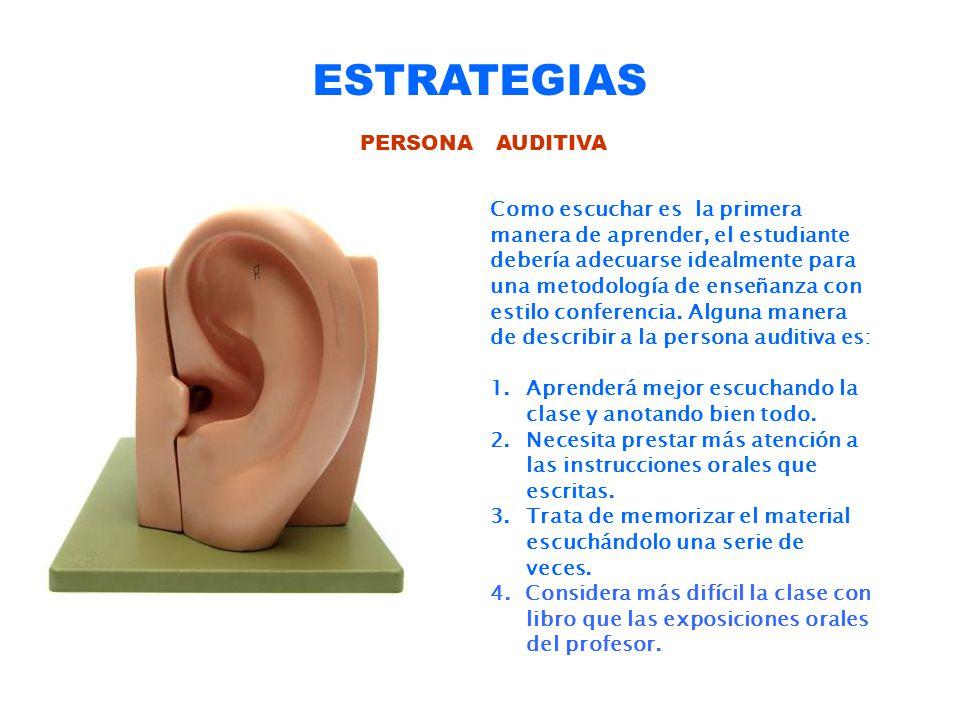 ESTRATEGIAS PERSONA AUDITIVA Como escuchar es la primera manera de aprender, el estudiante debería adecuarse idealmente para una metodología de enseña