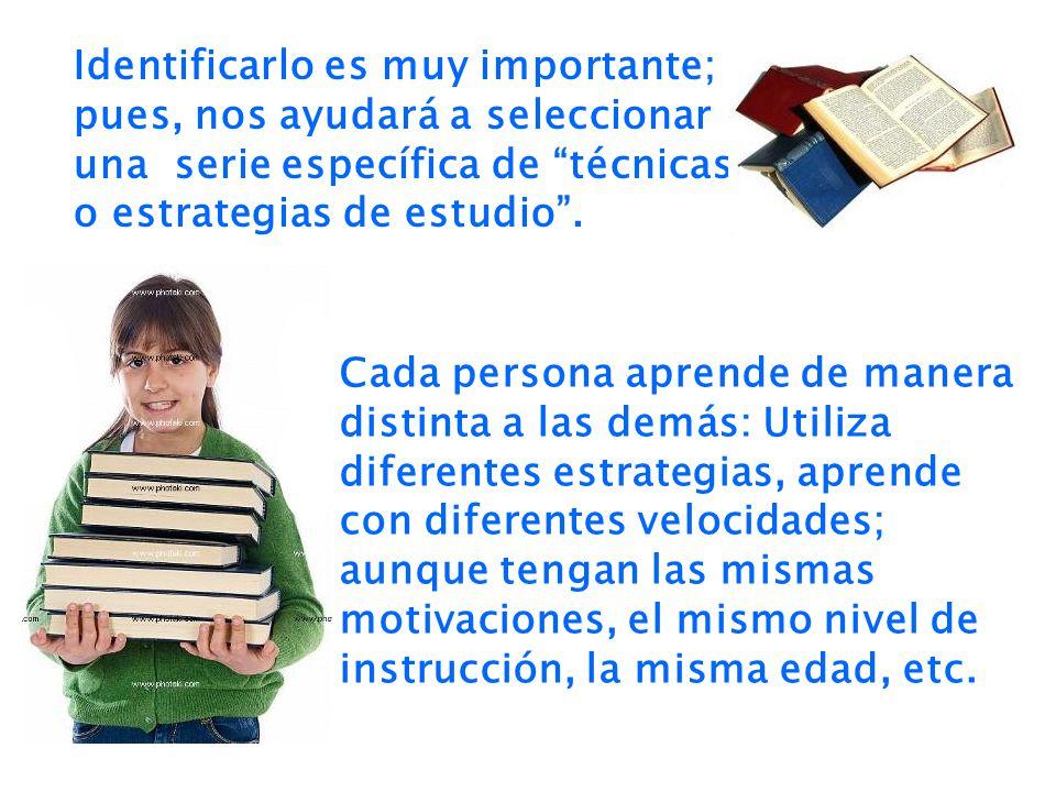 Identificarlo es muy importante; pues, nos ayudará a seleccionar una serie específica de técnicas o estrategias de estudio. Cada persona aprende de ma