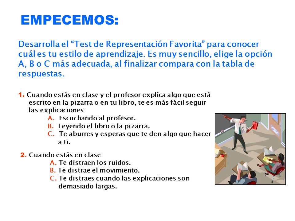 EMPECEMOS: Desarrolla el Test de Representación Favorita para conocer cuál es tu estilo de aprendizaje. Es muy sencillo, elige la opción A, B o C más