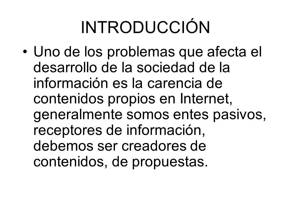 INTRODUCCIÓN El lugar ideal a través del cual podemos crear contenidos en esta Sociedad de la Información es Internet.