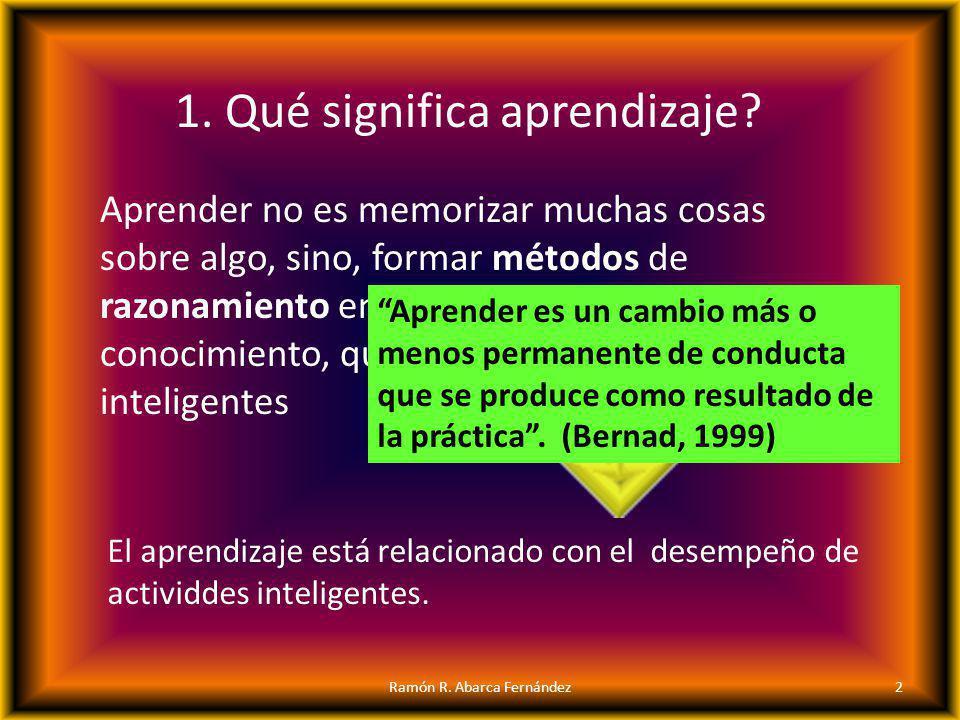 1. Qué significa aprendizaje? Aprender no es memorizar muchas cosas sobre algo, sino, formar métodos de razonamiento en torno a un objeto de conocimie