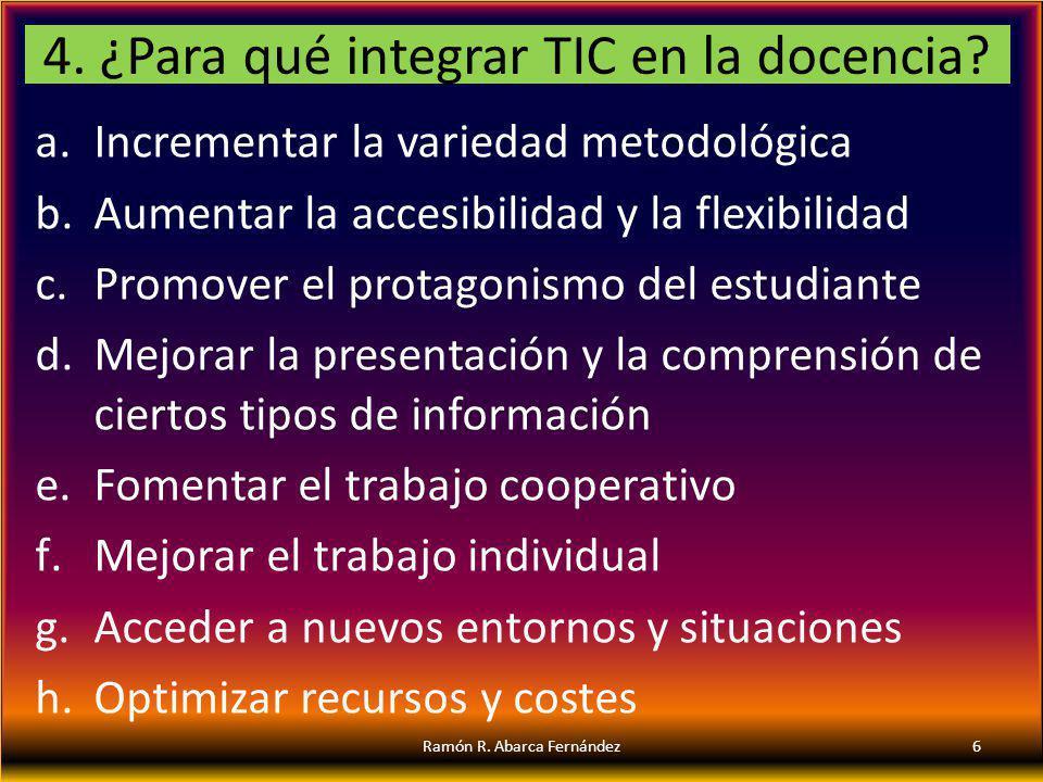 4. ¿Para qué integrar TIC en la docencia? a.Incrementar la variedad metodológica b.Aumentar la accesibilidad y la flexibilidad c.Promover el protagoni