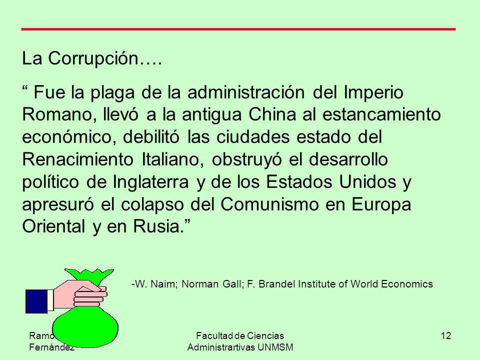 Ramón R. Abarca Fernández Facultad de Ciencias Administrartivas UNMSM 12 La Corrupción…. Fue la plaga de la administración del Imperio Romano, llevó a
