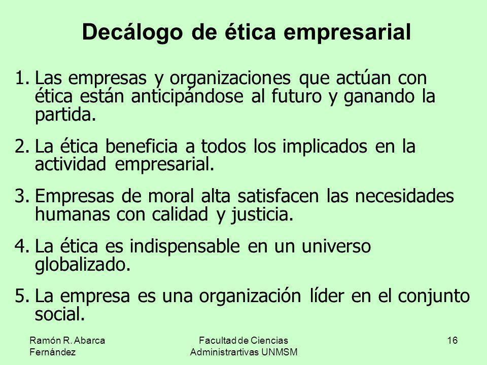 Ramón R. Abarca Fernández Facultad de Ciencias Administrartivas UNMSM 16 1.Las empresas y organizaciones que actúan con ética están anticipándose al f