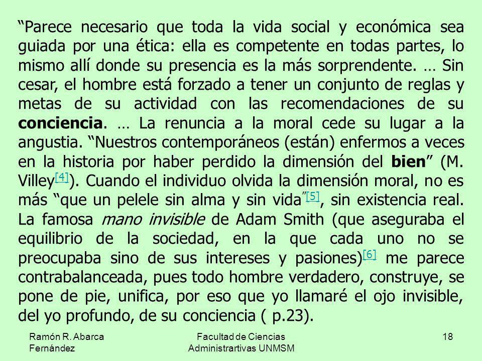 Ramón R. Abarca Fernández Facultad de Ciencias Administrartivas UNMSM 18 Parece necesario que toda la vida social y económica sea guiada por una ética