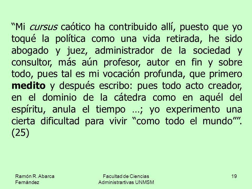 Ramón R. Abarca Fernández Facultad de Ciencias Administrartivas UNMSM 19 Mi cursus caótico ha contribuido allí, puesto que yo toqué la política como u