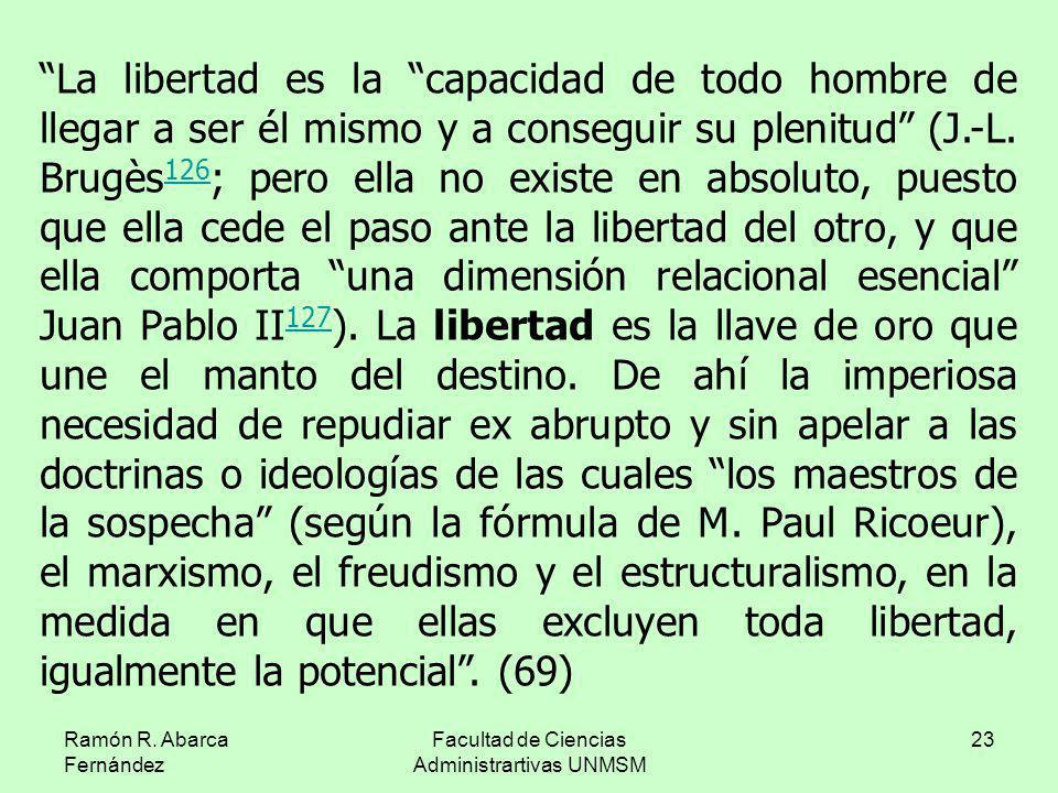 Ramón R. Abarca Fernández Facultad de Ciencias Administrartivas UNMSM 23 La libertad es la capacidad de todo hombre de llegar a ser él mismo y a conse