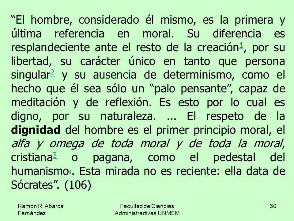 Ramón R. Abarca Fernández Facultad de Ciencias Administrartivas UNMSM 30 El hombre, considerado él mismo, es la primera y última referencia en moral.