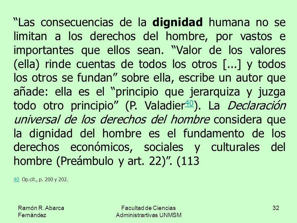 Ramón R. Abarca Fernández Facultad de Ciencias Administrartivas UNMSM 32 Las consecuencias de la dignidad humana no se limitan a los derechos del homb