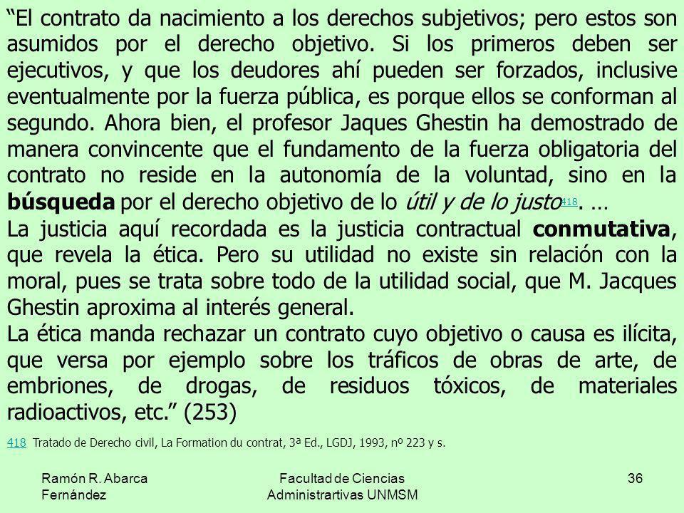 Ramón R. Abarca Fernández Facultad de Ciencias Administrartivas UNMSM 36 El contrato da nacimiento a los derechos subjetivos; pero estos son asumidos