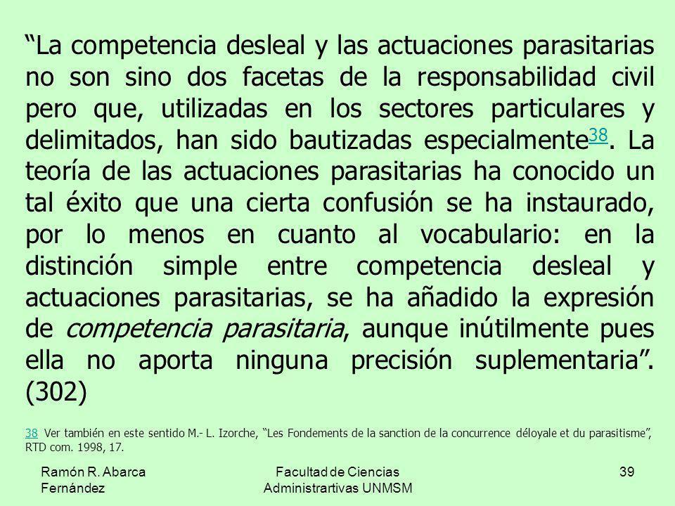 Ramón R. Abarca Fernández Facultad de Ciencias Administrartivas UNMSM 39 La competencia desleal y las actuaciones parasitarias no son sino dos facetas