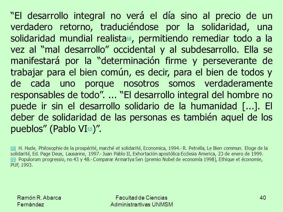 Ramón R. Abarca Fernández Facultad de Ciencias Administrartivas UNMSM 40 El desarrollo integral no verá el día sino al precio de un verdadero retorno,