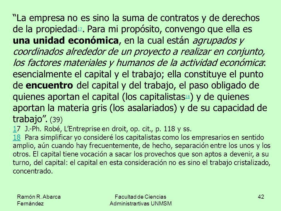 Ramón R. Abarca Fernández Facultad de Ciencias Administrartivas UNMSM 42 La empresa no es sino la suma de contratos y de derechos de la propiedad 17.