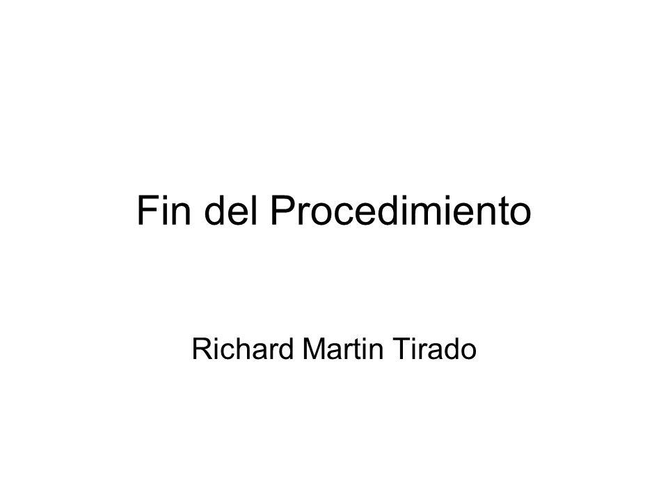 Fin del Procedimiento Richard Martin Tirado