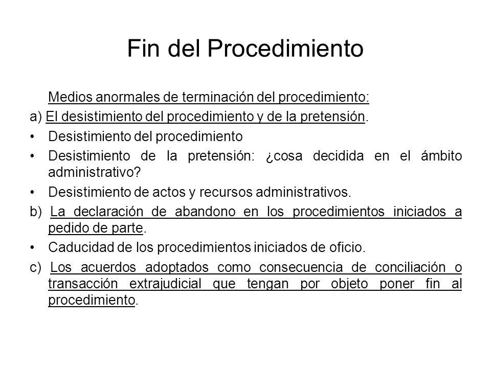 Fin del Procedimiento Medios anormales de terminación del procedimiento: a) El desistimiento del procedimiento y de la pretensión. Desistimiento del p