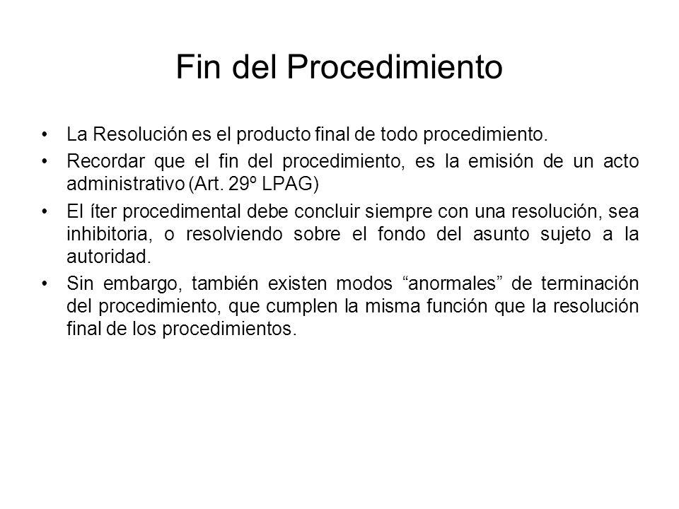 Fin del Procedimiento La Resolución es el producto final de todo procedimiento. Recordar que el fin del procedimiento, es la emisión de un acto admini