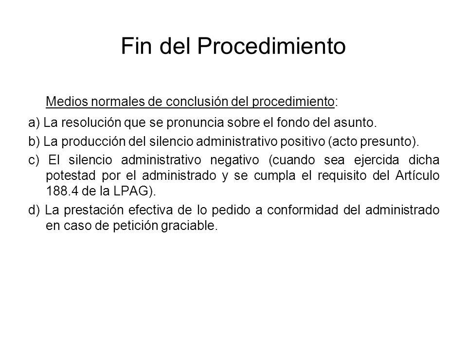 Fin del Procedimiento Medios normales de conclusión del procedimiento: a) La resolución que se pronuncia sobre el fondo del asunto. b) La producción d