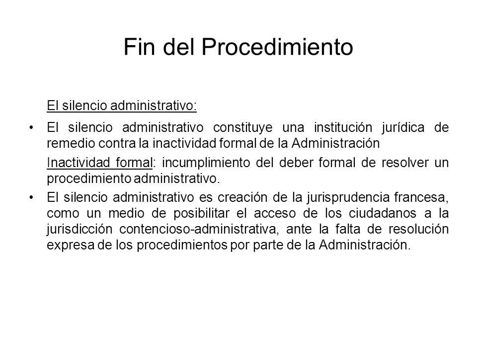 Fin del Procedimiento El silencio administrativo: El silencio administrativo constituye una institución jurídica de remedio contra la inactividad form