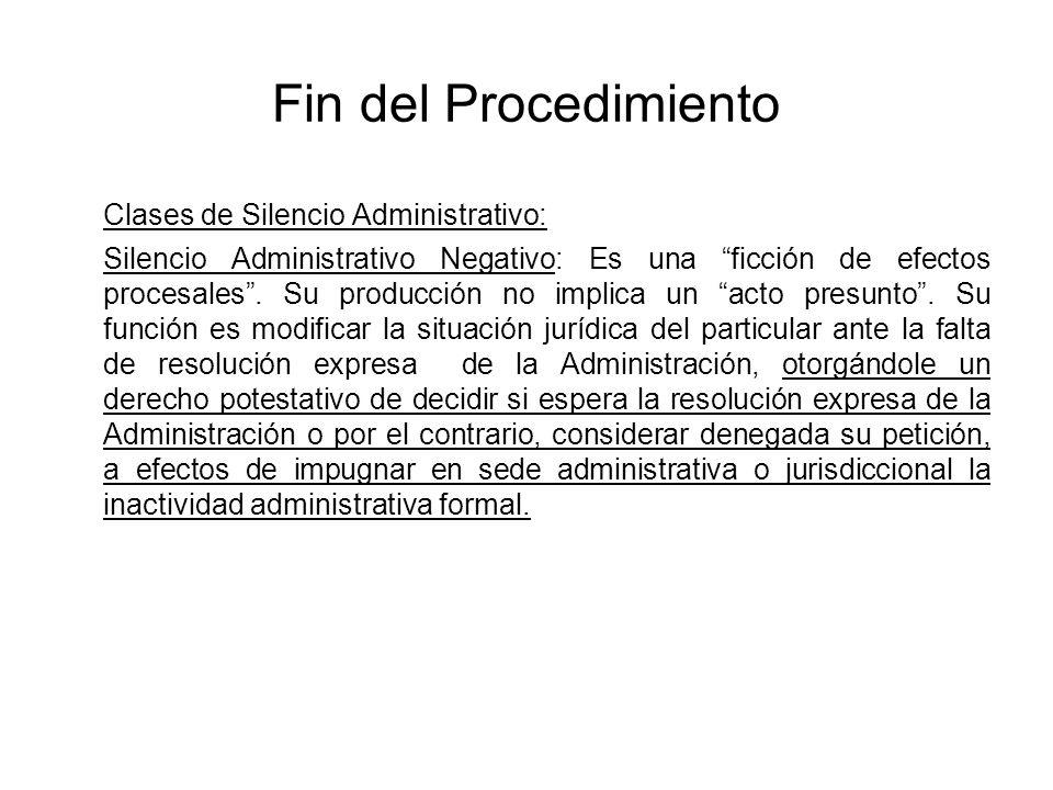Fin del Procedimiento Clases de Silencio Administrativo: Silencio Administrativo Negativo: Es una ficción de efectos procesales. Su producción no impl