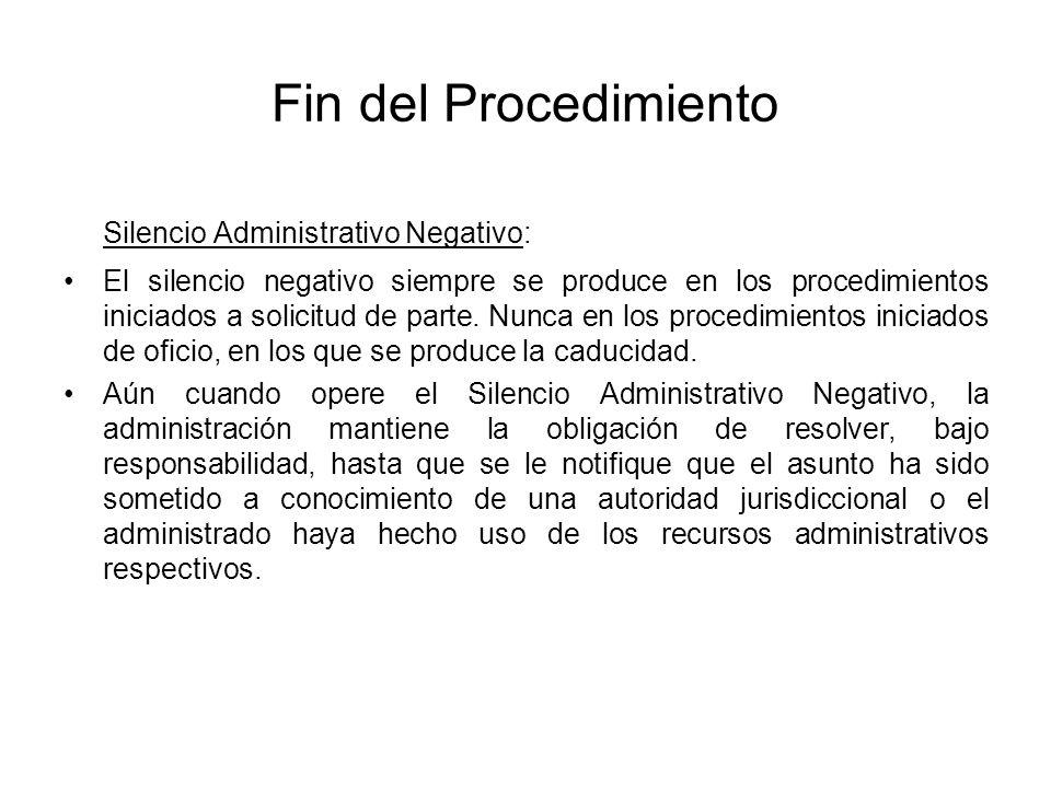 Fin del Procedimiento Silencio Administrativo Negativo: El silencio negativo siempre se produce en los procedimientos iniciados a solicitud de parte.