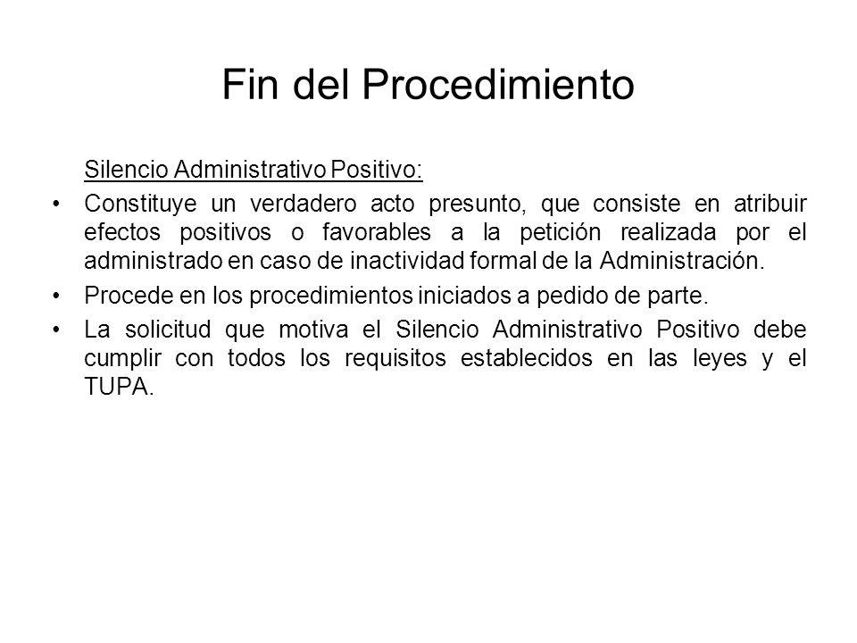 Fin del Procedimiento Silencio Administrativo Positivo: Constituye un verdadero acto presunto, que consiste en atribuir efectos positivos o favorables
