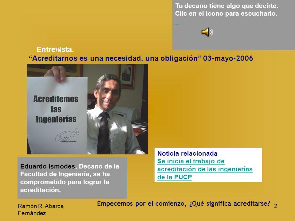 Ramón R. Abarca Fernández 2 Entrevista. Acreditarnos es una necesidad, una obligación 03-mayo-2006 Tu decano tiene algo que decirte. Clic en el ícono