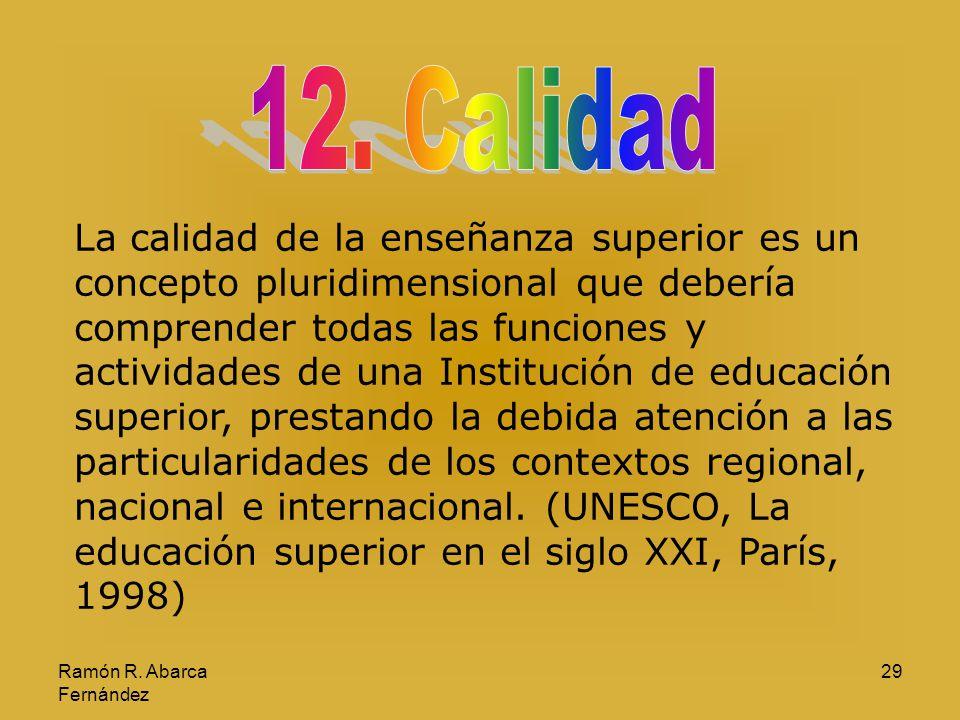 Ramón R. Abarca Fernández 29 La calidad de la enseñanza superior es un concepto pluridimensional que debería comprender todas las funciones y activida