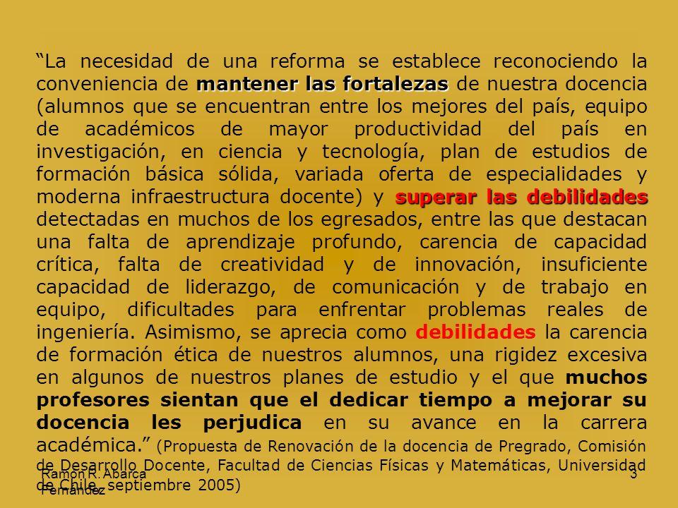 Ramón R. Abarca Fernández 3 La necesidad de una reforma se establece reconociendo la conveniencia de m mm mantener las fortalezas de nuestra docencia
