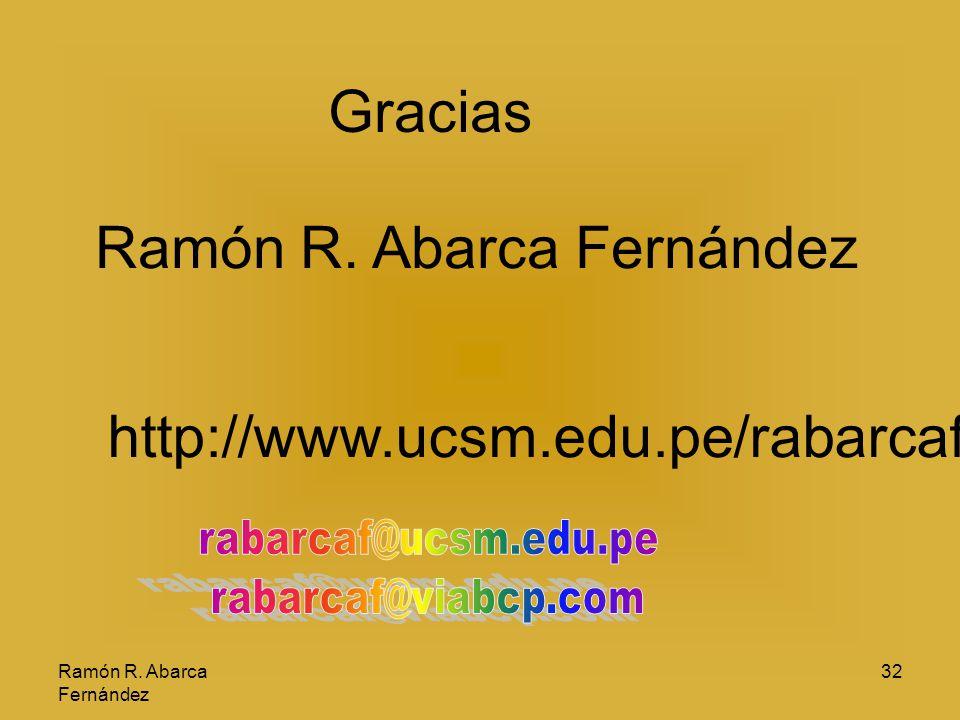 Ramón R. Abarca Fernández 32 http://www.ucsm.edu.pe/rabarcaf Gracias Ramón R. Abarca Fernández