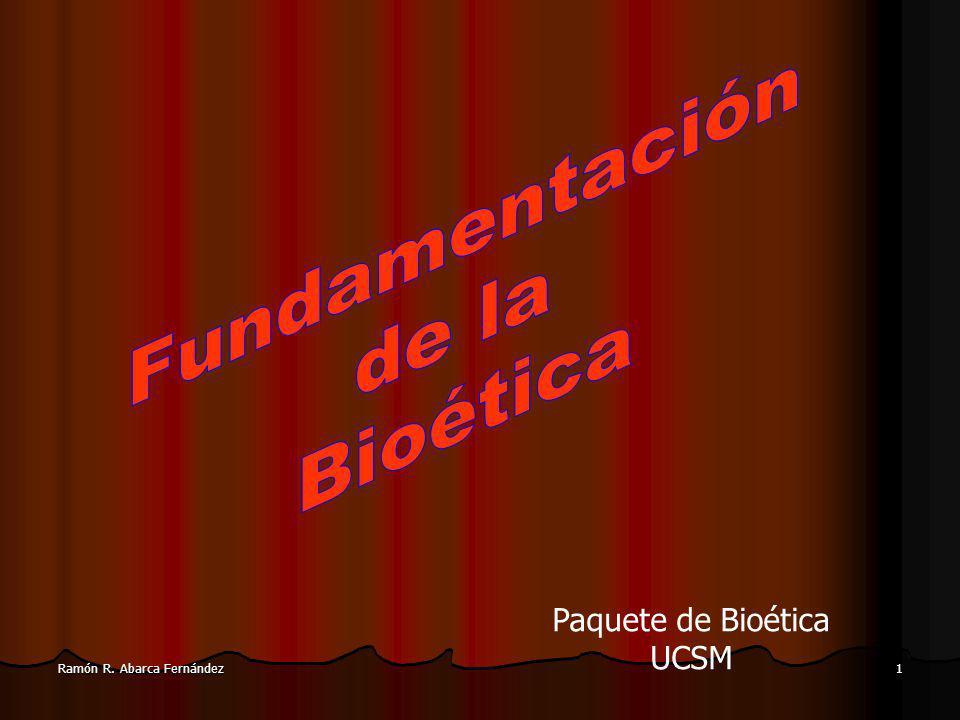 Ramón R. Abarca Fernández 1 Paquete de Bioética UCSM
