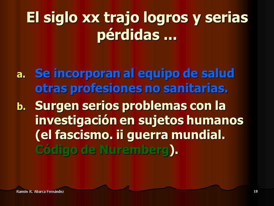 18 Ramón R.Abarca Fernández El siglo xx trajo logros y serias pérdidas...