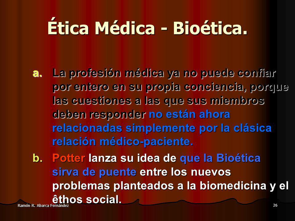 26 Ramón R.Abarca Fernández Ética Médica - Bioética.