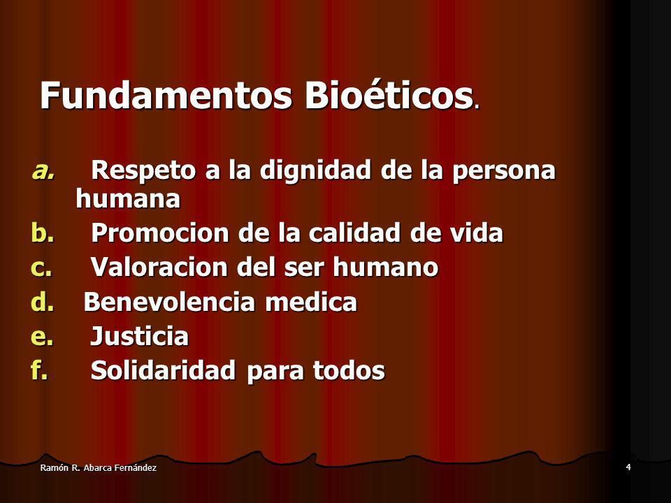 4 Ramón R.Abarca Fernández Fundamentos Bioéticos.
