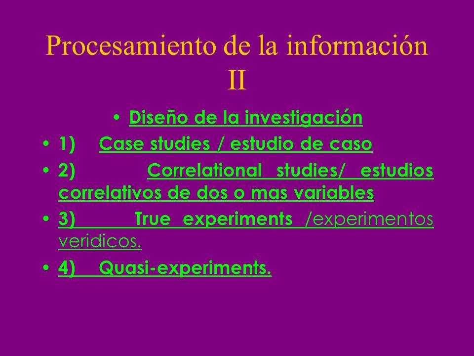 Procesamiento de la información II Diseño de la investigación 1) Case studies / estudio de caso 2) Correlational studies/ estudios correlativos de dos