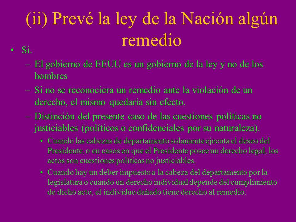 (ii) Prevé la ley de la Nación algún remedio Si. –El gobierno de EEUU es un gobierno de la ley y no de los hombres –Si no se reconociera un remedio an