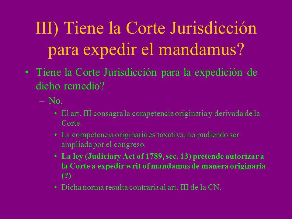 III) Tiene la Corte Jurisdicción para expedir el mandamus? Tiene la Corte Jurisdicción para la expedición de dicho remedio? –No. El art. III consagra