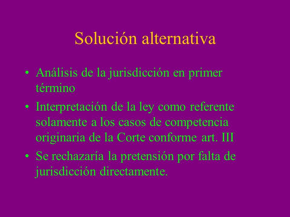 Solución alternativa Análisis de la jurisdicción en primer término Interpretación de la ley como referente solamente a los casos de competencia origin