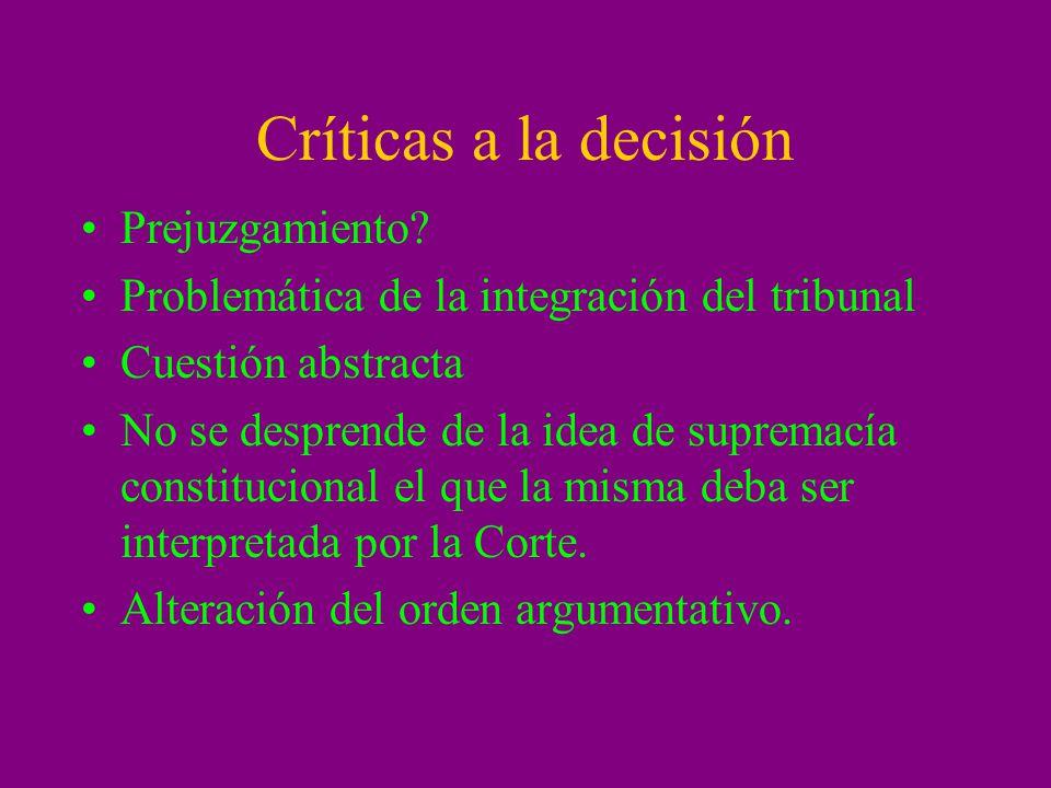 Críticas a la decisión Prejuzgamiento? Problemática de la integración del tribunal Cuestión abstracta No se desprende de la idea de supremacía constit