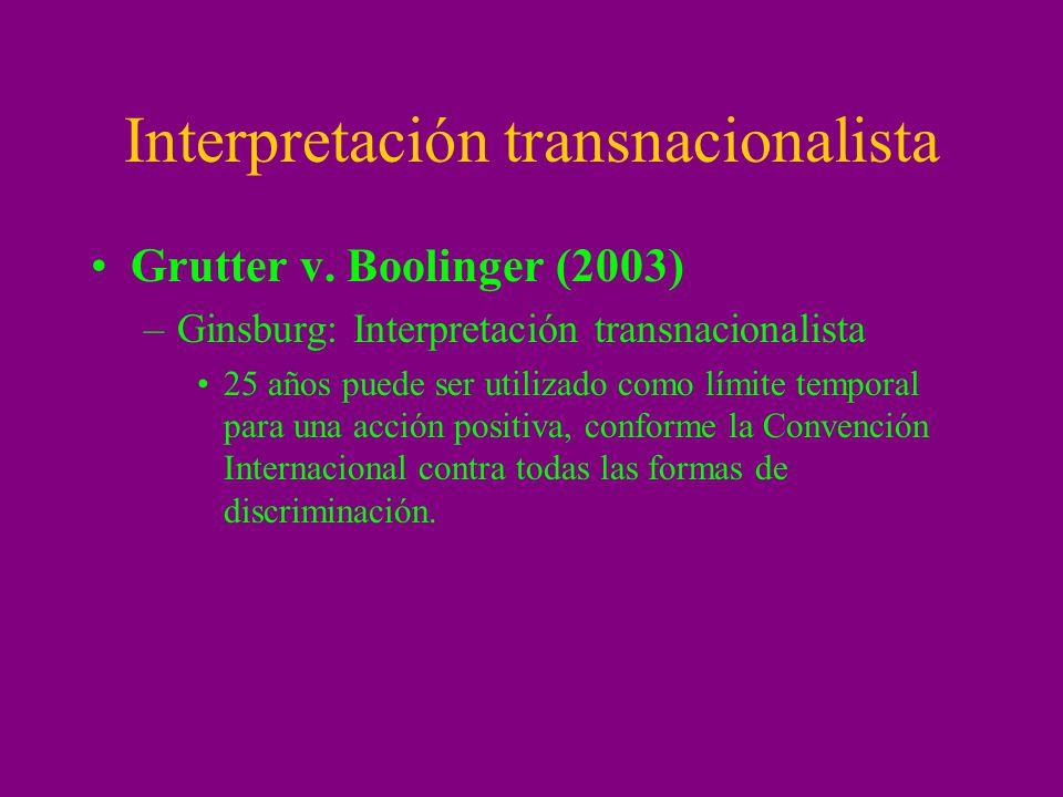 Interpretación transnacionalista Grutter v. Boolinger (2003) –Ginsburg: Interpretación transnacionalista 25 años puede ser utilizado como límite tempo