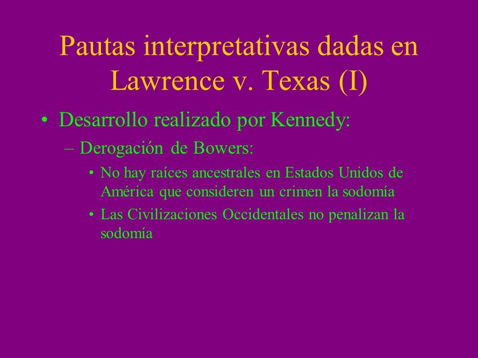 Pautas interpretativas dadas en Lawrence v. Texas (I) Desarrollo realizado por Kennedy: –Derogación de Bowers: No hay raíces ancestrales en Estados Un