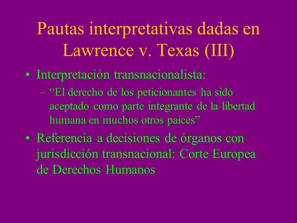 Pautas interpretativas dadas en Lawrence v. Texas (III) Interpretación transnacionalista: –El derecho de los peticionantes ha sido aceptado como parte