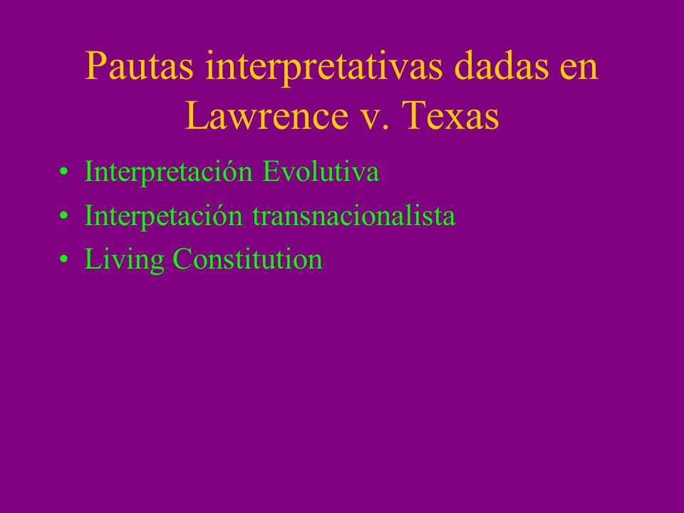 Pautas interpretativas dadas en Lawrence v. Texas Interpretación Evolutiva Interpetación transnacionalista Living Constitution