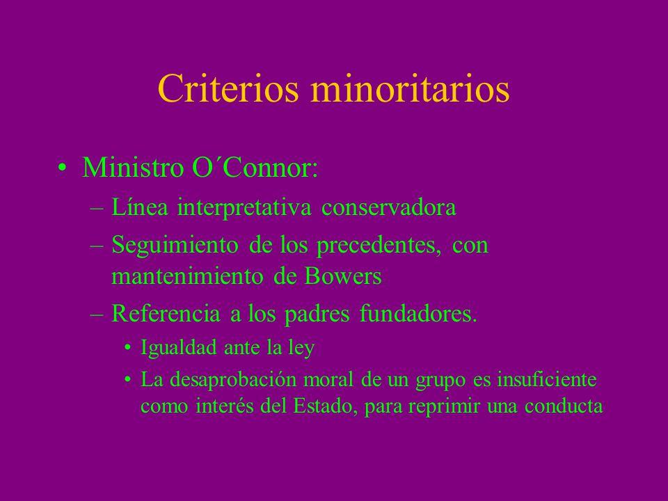 Criterios minoritarios Ministro O´Connor: –Línea interpretativa conservadora –Seguimiento de los precedentes, con mantenimiento de Bowers –Referencia