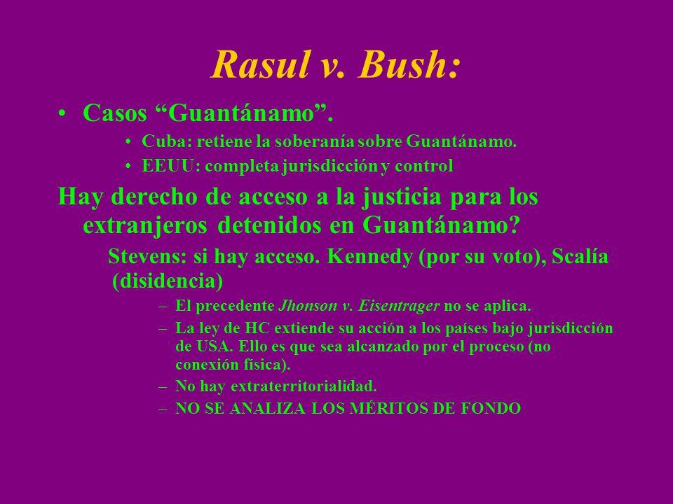 Rasul v. Bush: Casos Guantánamo. Cuba: retiene la soberanía sobre Guantánamo. EEUU: completa jurisdicción y control Hay derecho de acceso a la justici