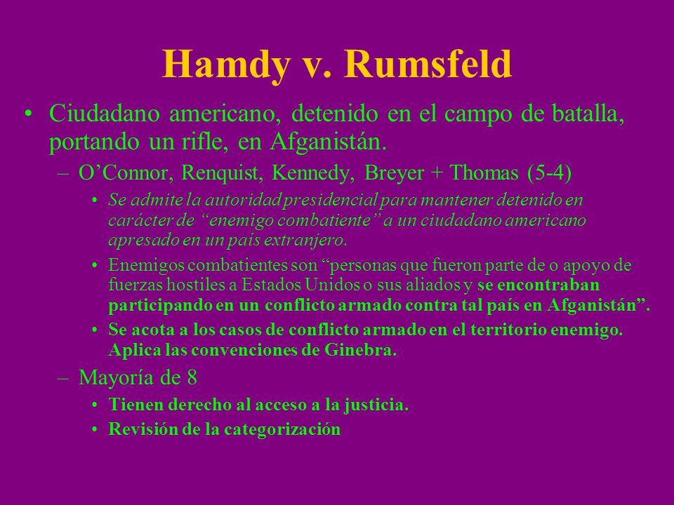 Hamdy v. Rumsfeld Ciudadano americano, detenido en el campo de batalla, portando un rifle, en Afganistán. –OConnor, Renquist, Kennedy, Breyer + Thomas